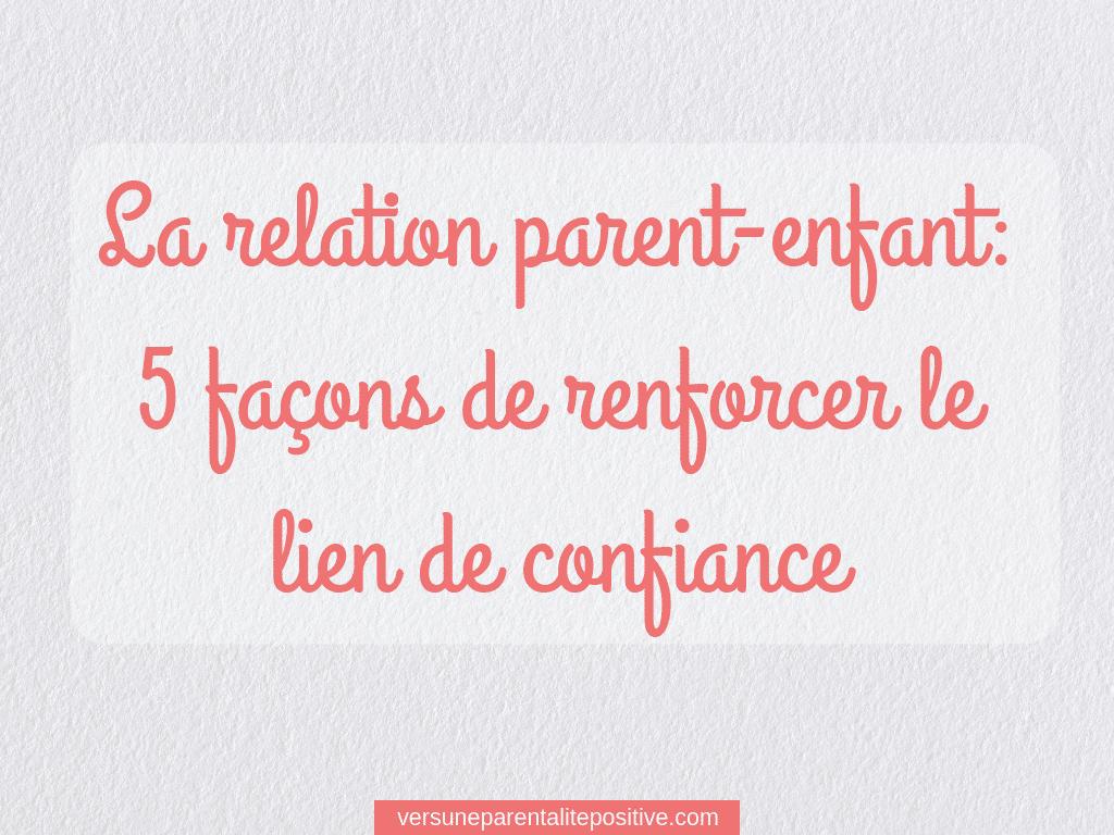 la relation parent-enfant:5 fa4ons de renforcer le lien de confiance