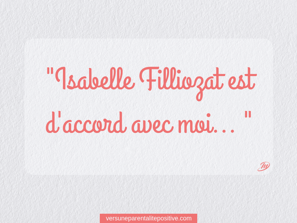 Isabelle Filliozat est d'accord avec moi...