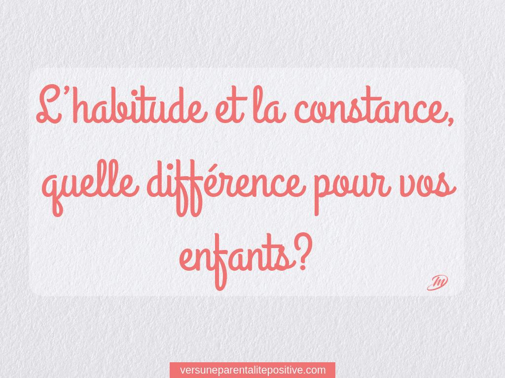 L'habitude et la constance, quelle différence pour vos enfants? 🙄