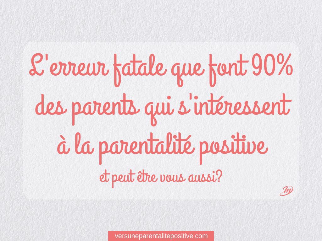 L'erreur fatale que font 90% des parents qui s'intéressent à la parentalité positive 😱et peut être vous aussi?