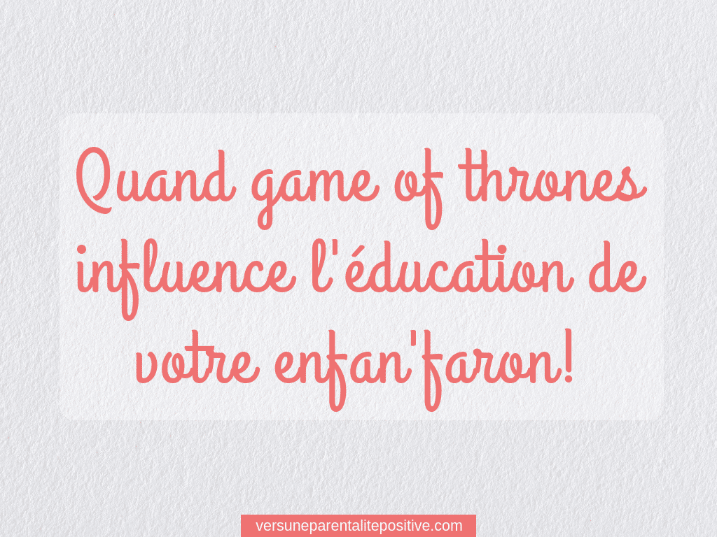 Quand Game of Thrones influence l'éducation de votre enfan'faron!