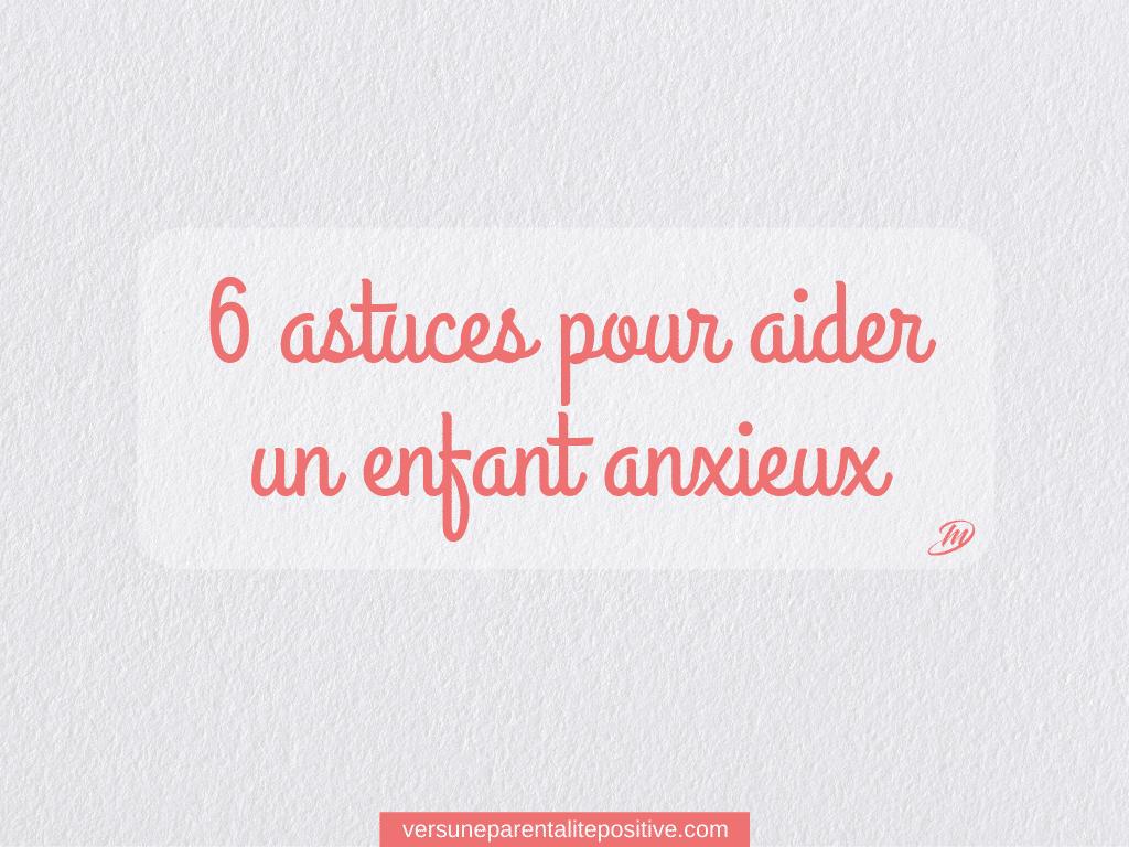 6 astuces pour aider un enfant anxieux
